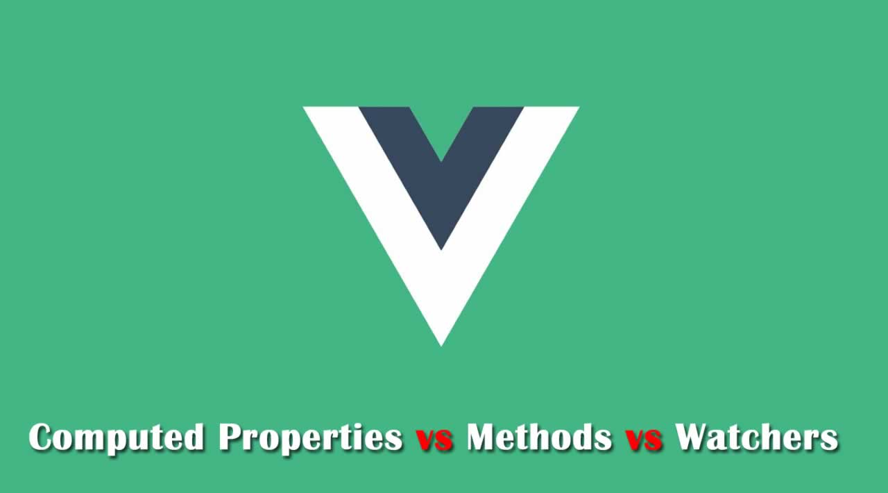 The Difference Between Computed Properties, Methods and Watchers in Vue