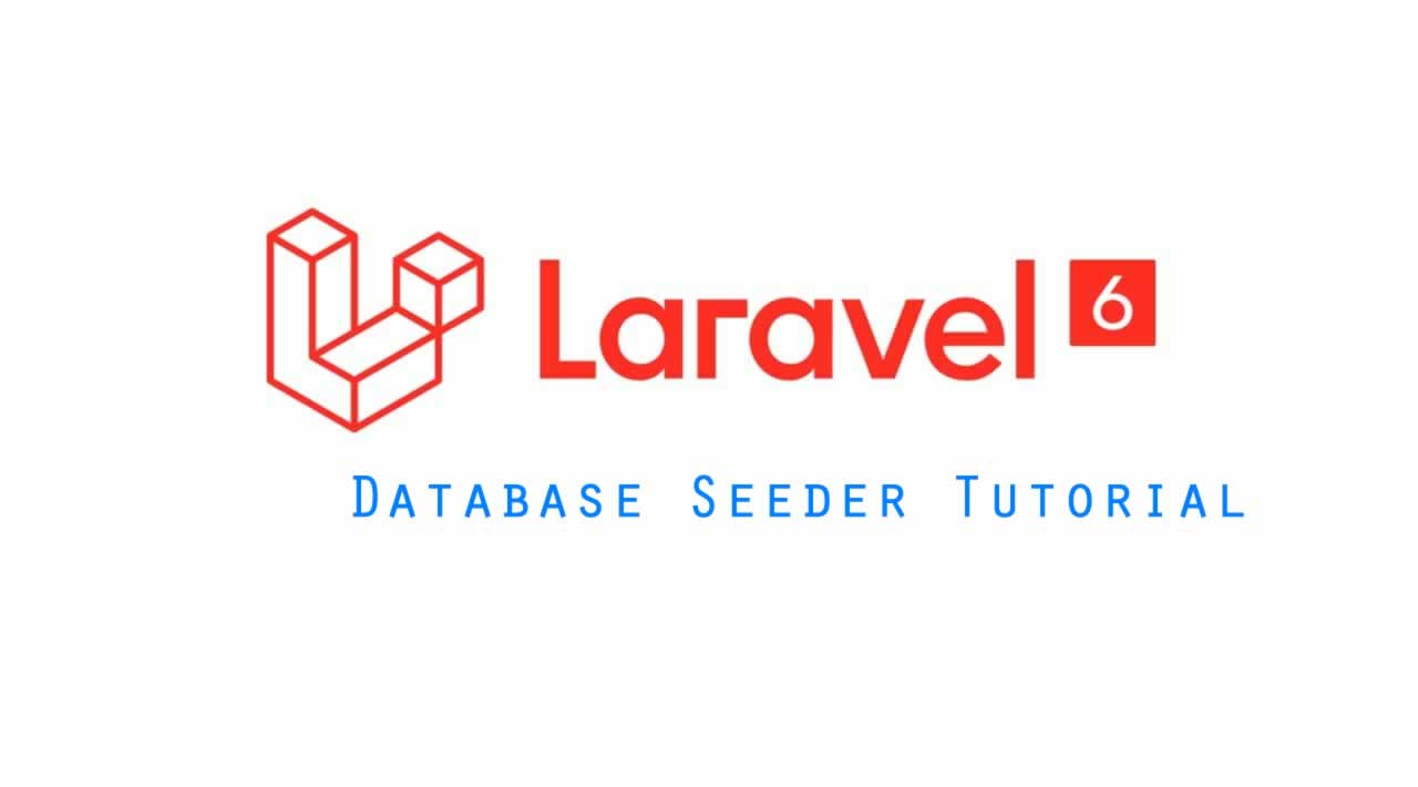 The Complete Guide to Database Seeder in Laravel 6
