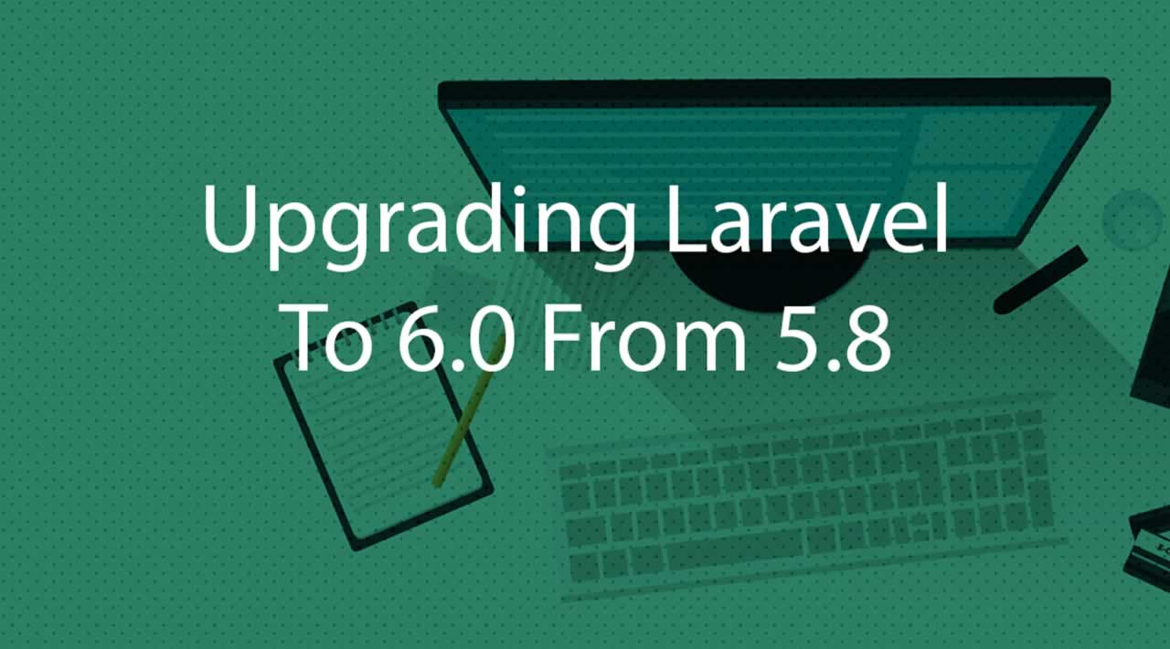 Upgrading Laravel To 6.0 From 5.8
