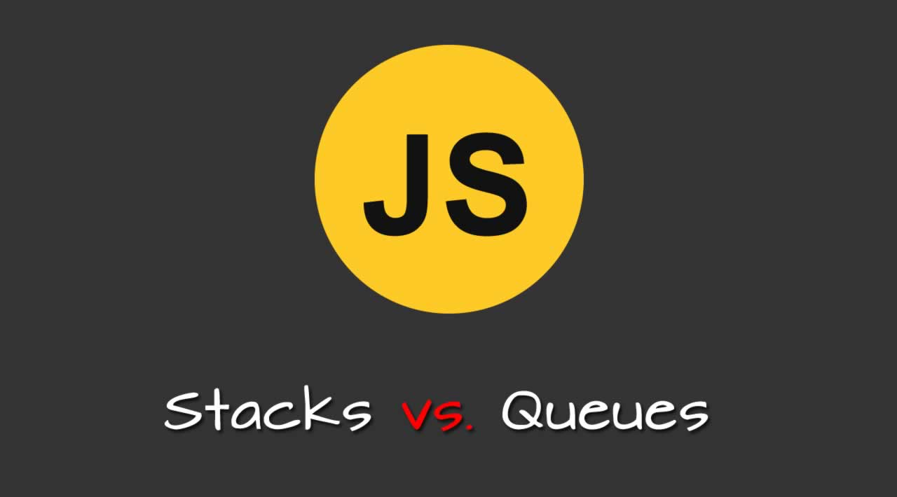 Stacks vs. Queues In JavaScript