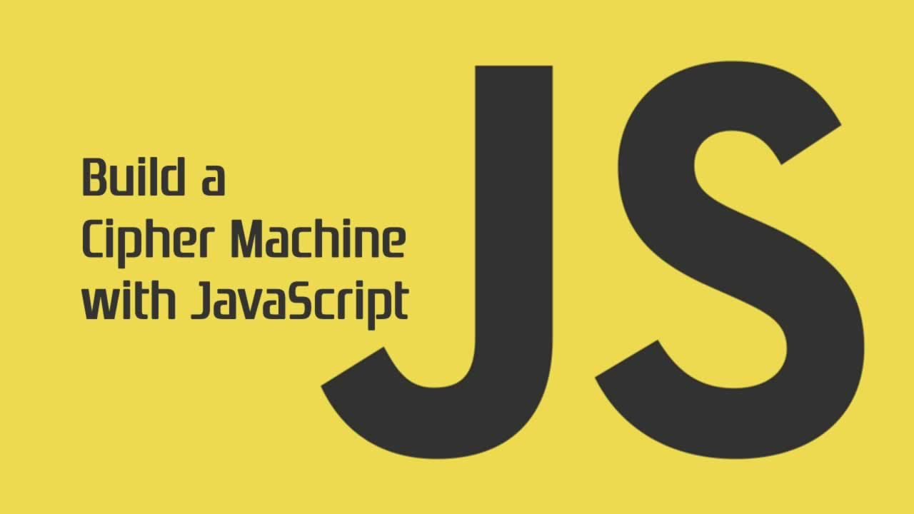 How to Build a Cipher Machine with JavaScript