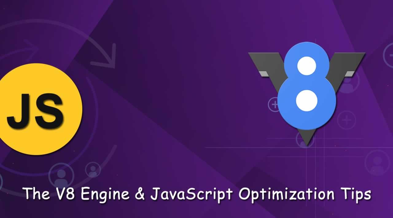 The V8 Engine and JavaScript Optimization Tips