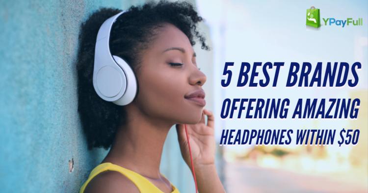 5 Best Brands offering Amazing Headphones within $50