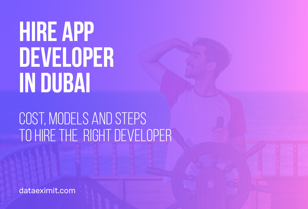 Hire App Developer in Dubai | Hourly Rates, Models, And Steps to Hire The Right Developer