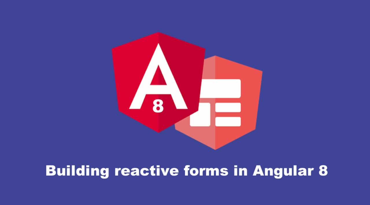 Building reactive forms in Angular 8