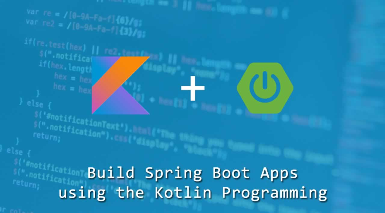 Build Spring Boot Apps using the Kotlin Programming