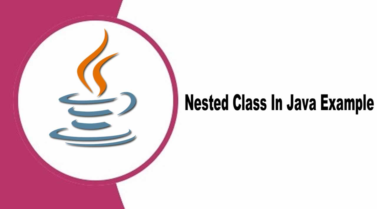 Nested Class In Java Example - Java Nested Class Tutorial