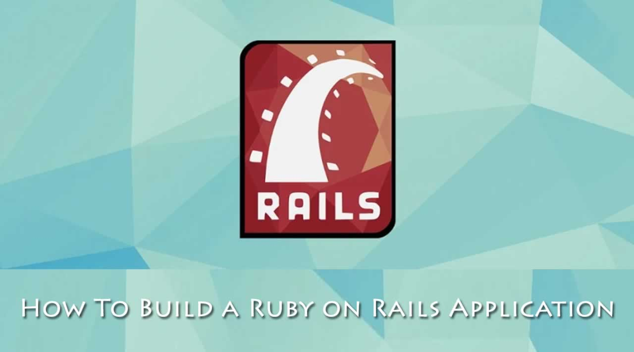 How To Build a Ruby on Rails Application