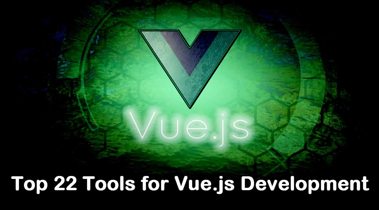 Top 22 Tools for Faster Vue.js Application Development