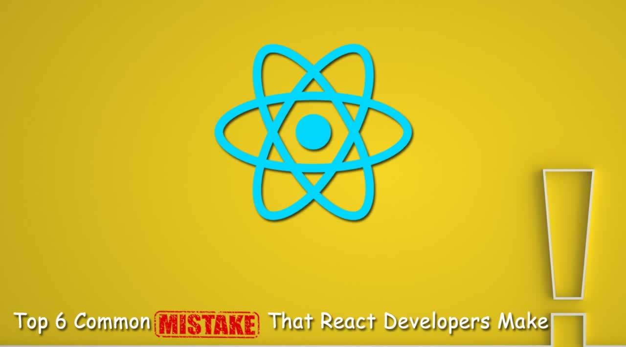 Top 6 Common Mistakes That React Developers Make