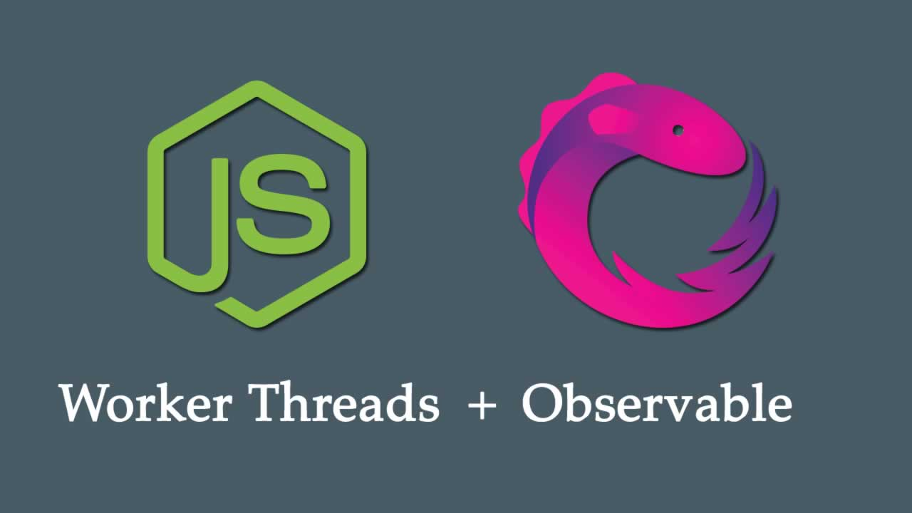Using Node 11.7 Worker Threads With RxJS Observable