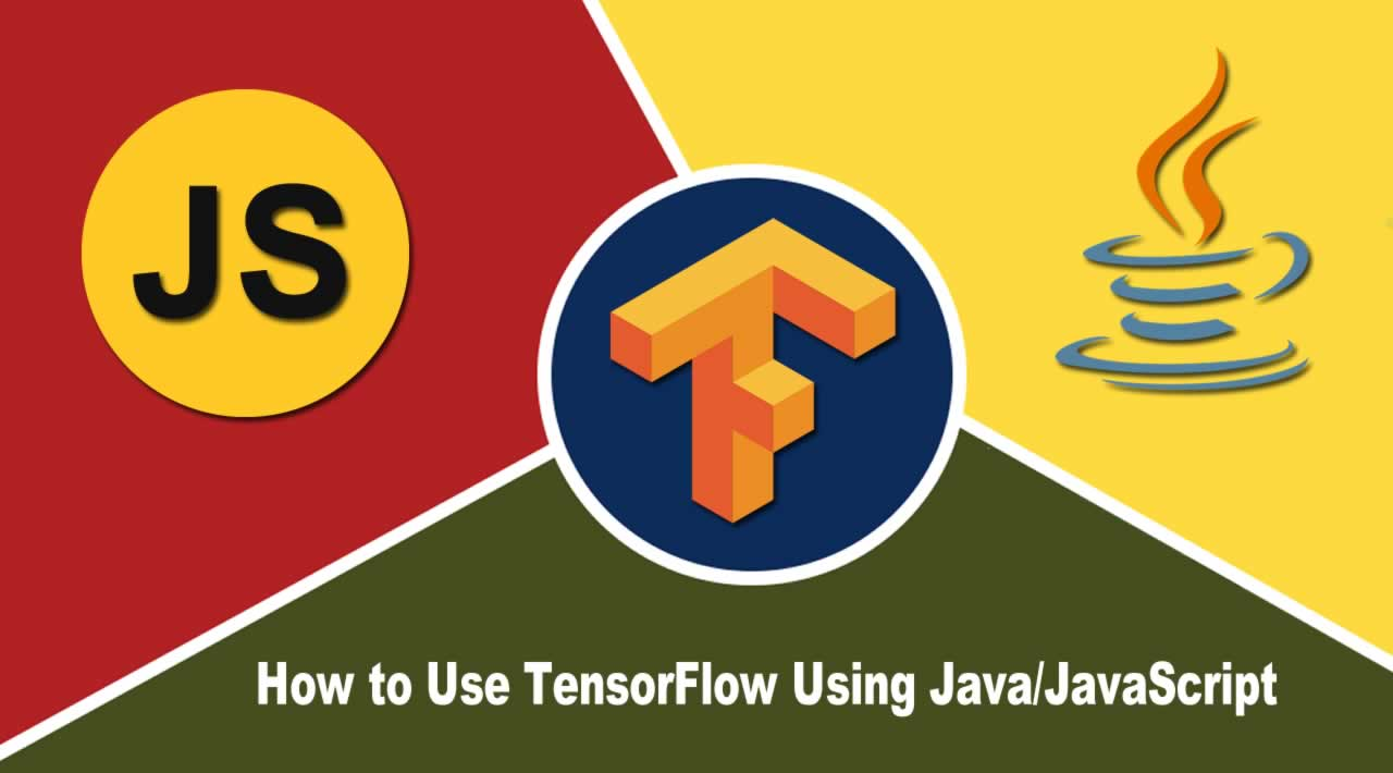 How to Use TensorFlow Using Java/JavaScript