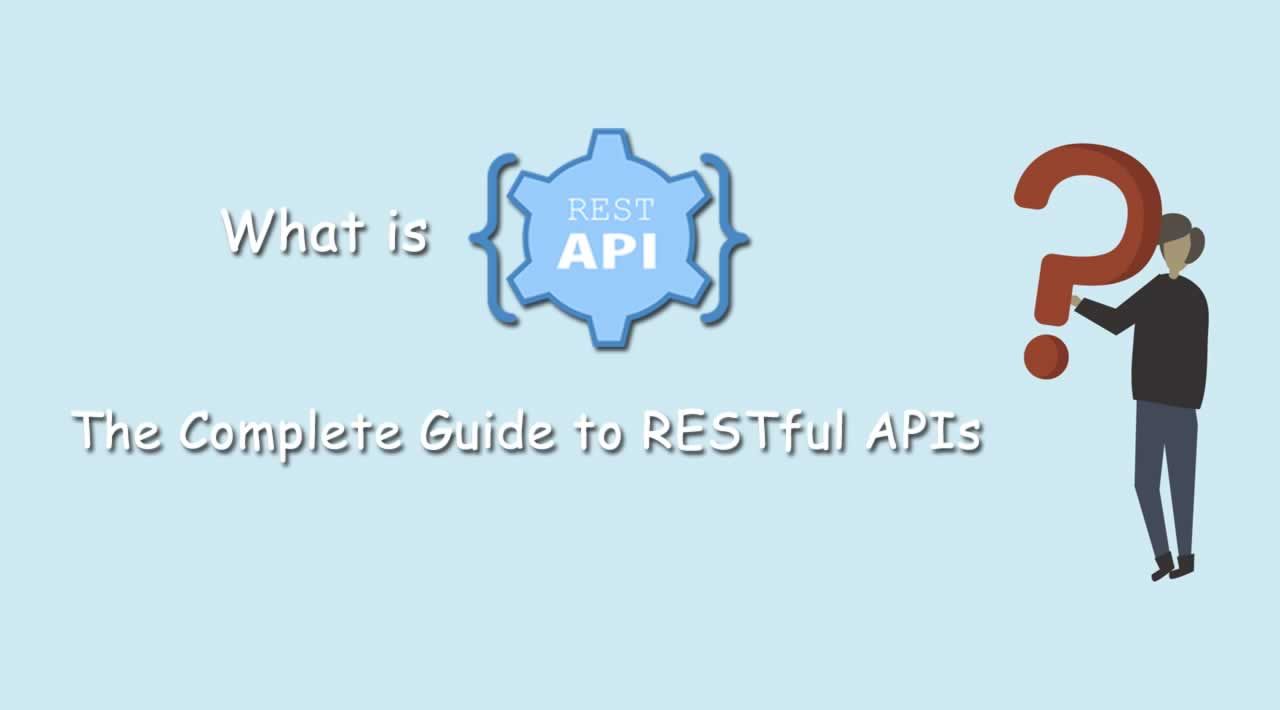 What is REST API? – The Complete Guide to RESTful APIs