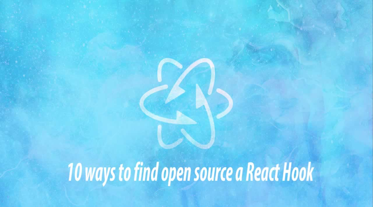 10 ways to find open source a React Hook 👏👏👏