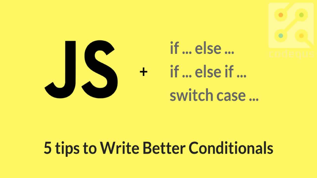 5 Tips to Write Better Conditionals in JavaScript