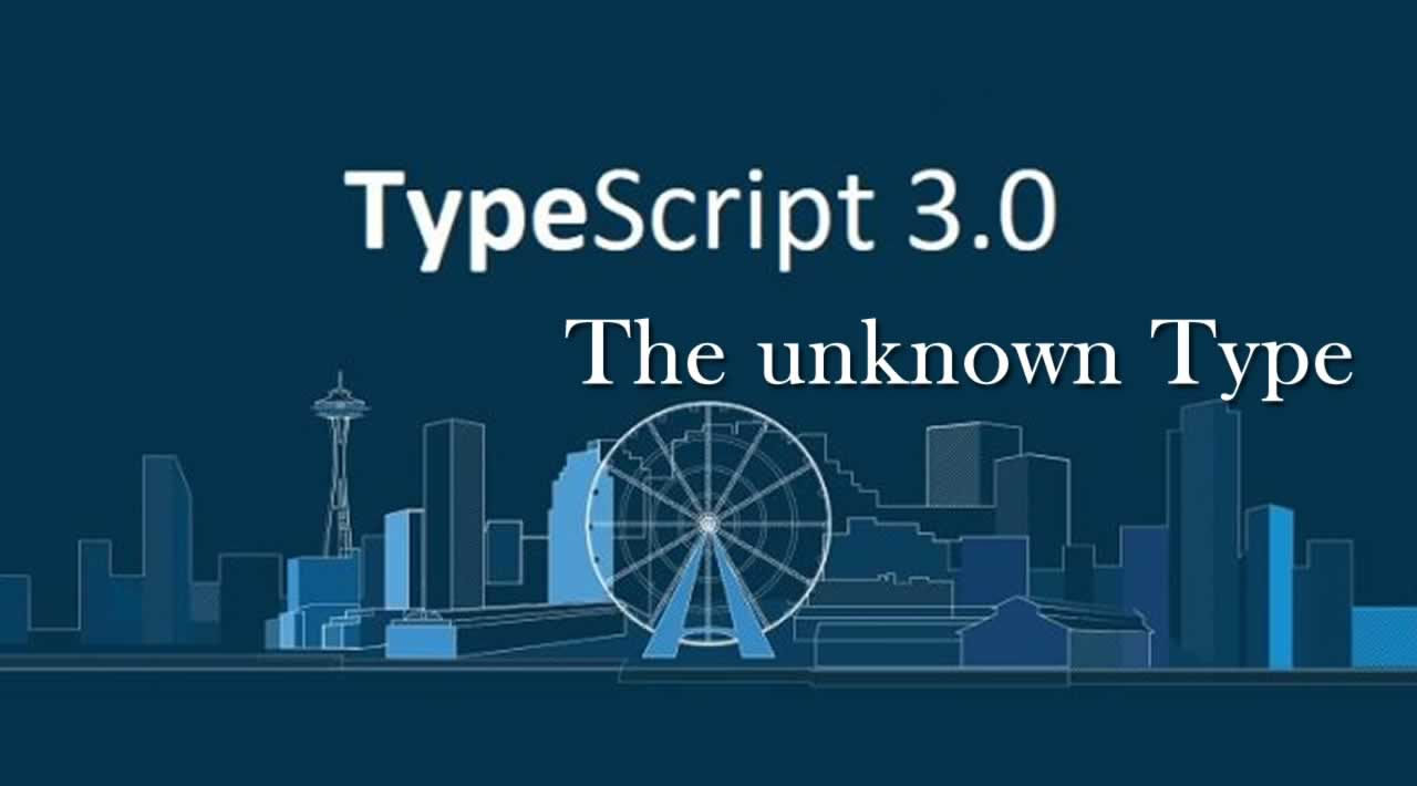Get to know the unknown type in TypeScript 3.0
