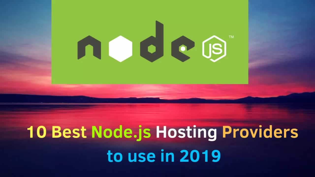 10 Best Node.js Hosting Providers to use in 2019