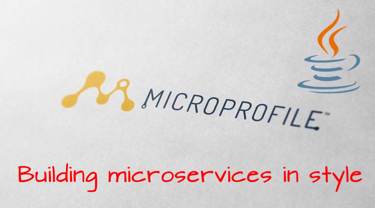 Java and MicroProfile: Building microservices in style