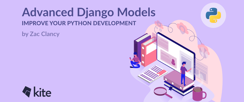 Advanced Django Models: Improve Your Python Development