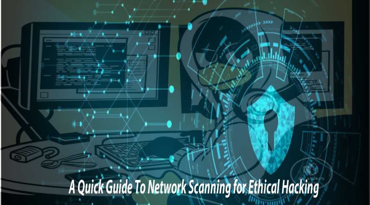 A Quick Guide To Network Scanning for Ethical Hacking