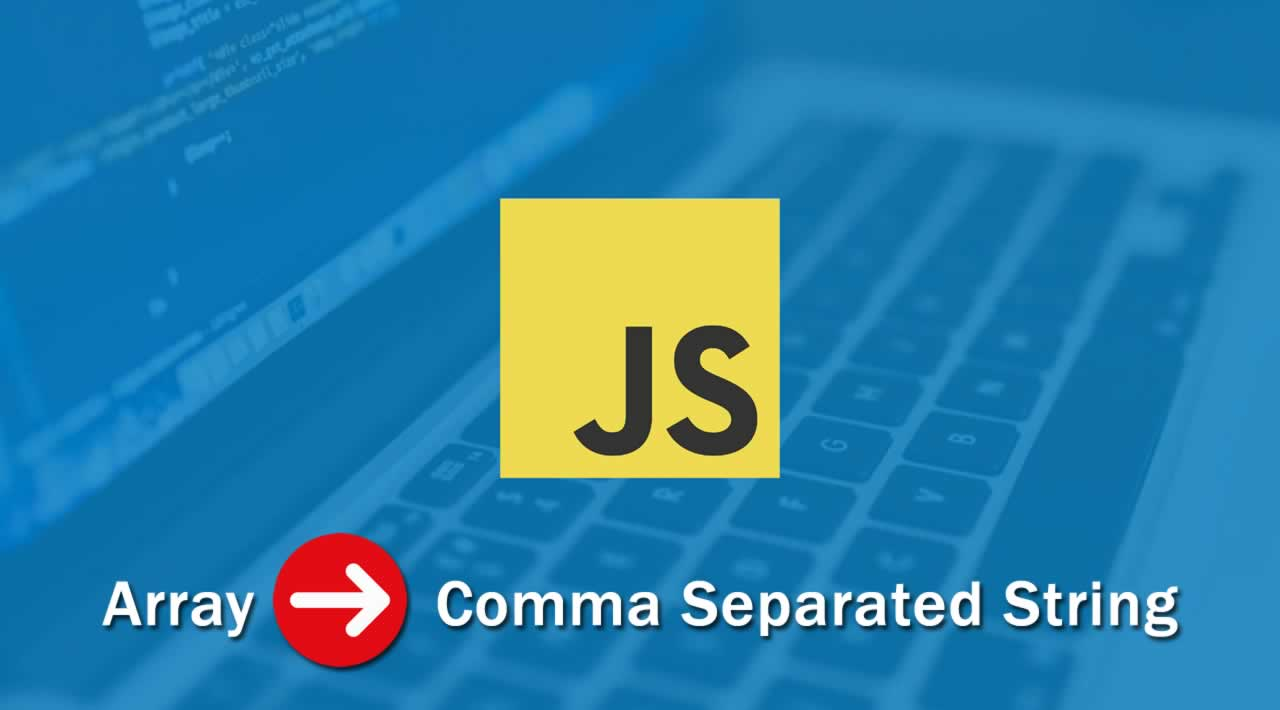 Javascript Tutorial - Convert Array into Comma Separated String Example