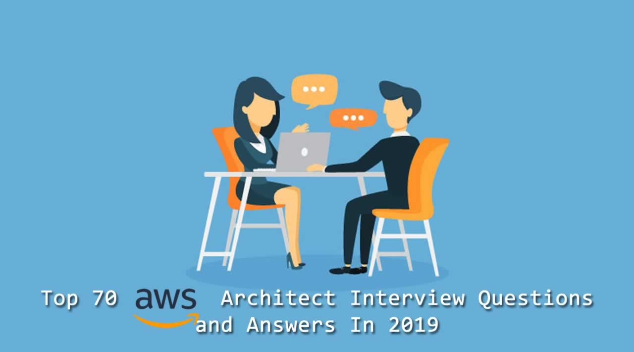 Top 70 AWS Architect Interview Questions and Answers In 2019