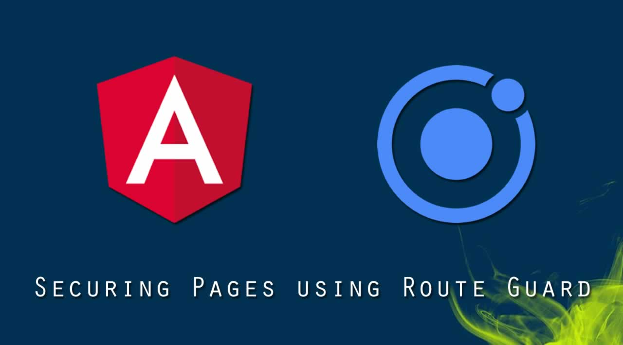 Ionic 4 and Angular 7 Tutorial: Securing Pages using Route Guard