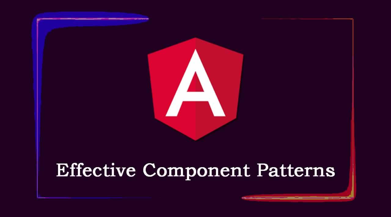 Effective Component Patterns in Angular