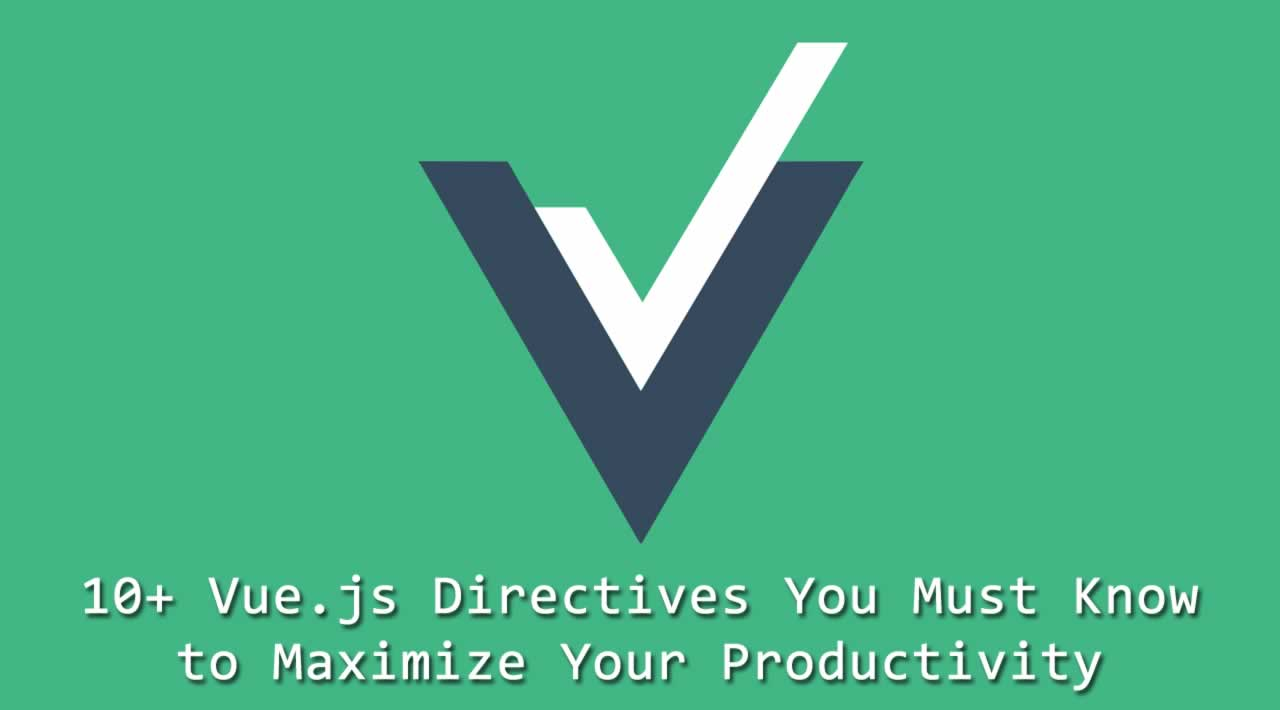 10+ Vue.js Directives You Must Know to Maximize Your Productivity