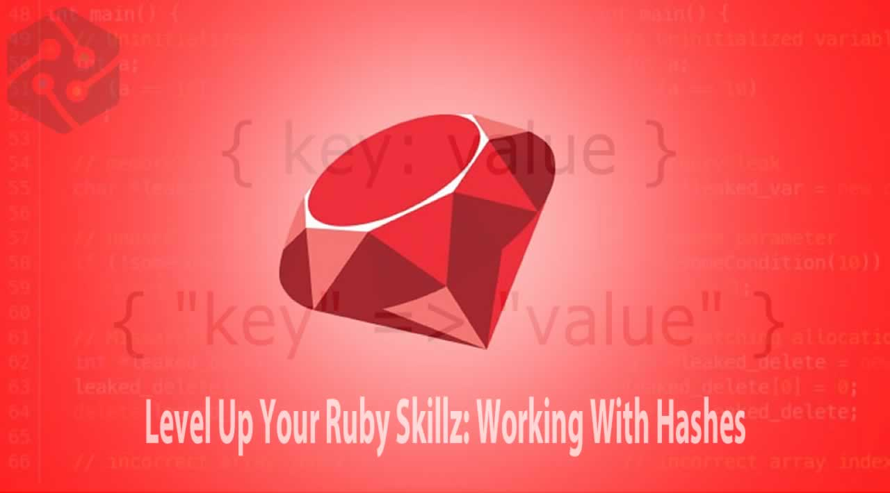 Level Up Your Ruby Skillz: Working With Hashes