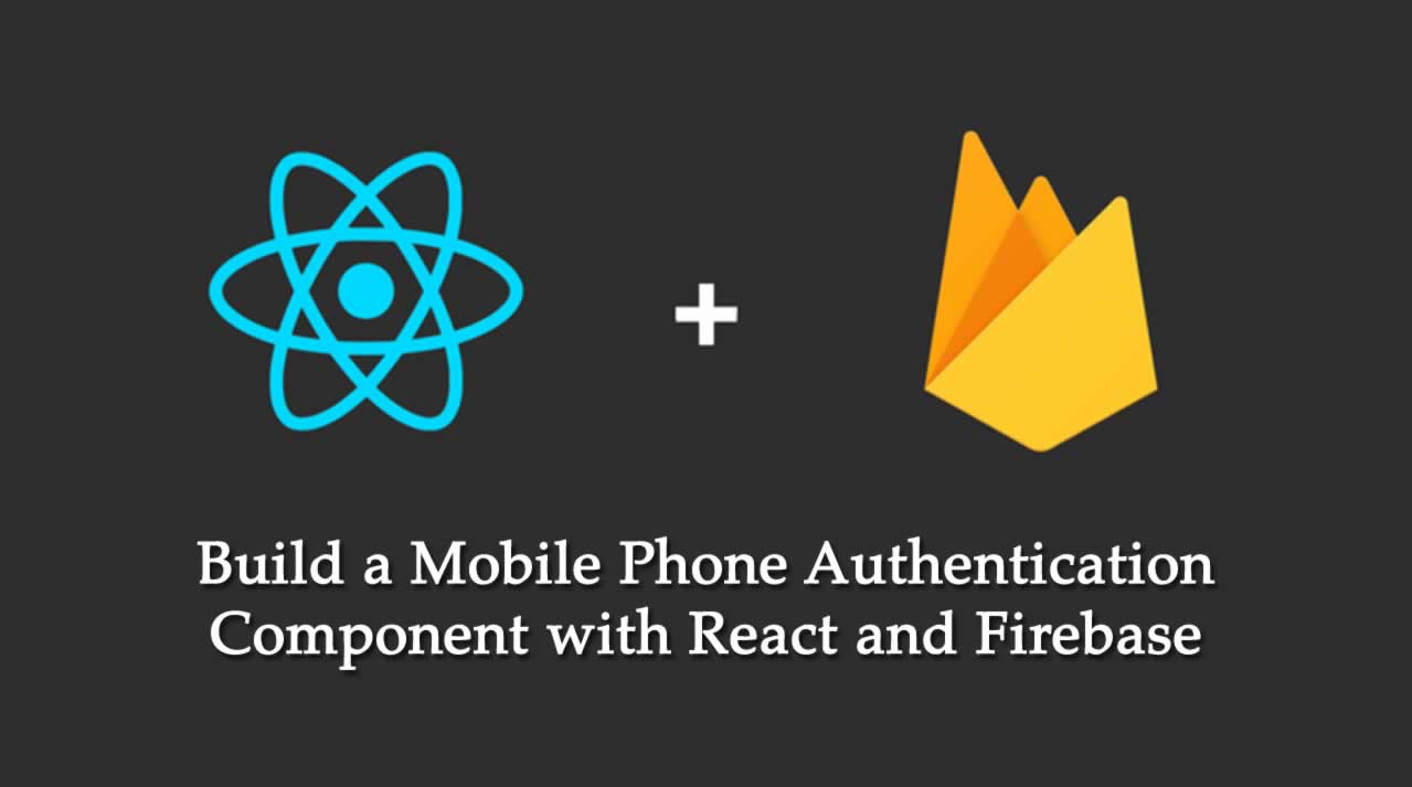 Build a Mobile Phone Authentication Component with React and Firebase