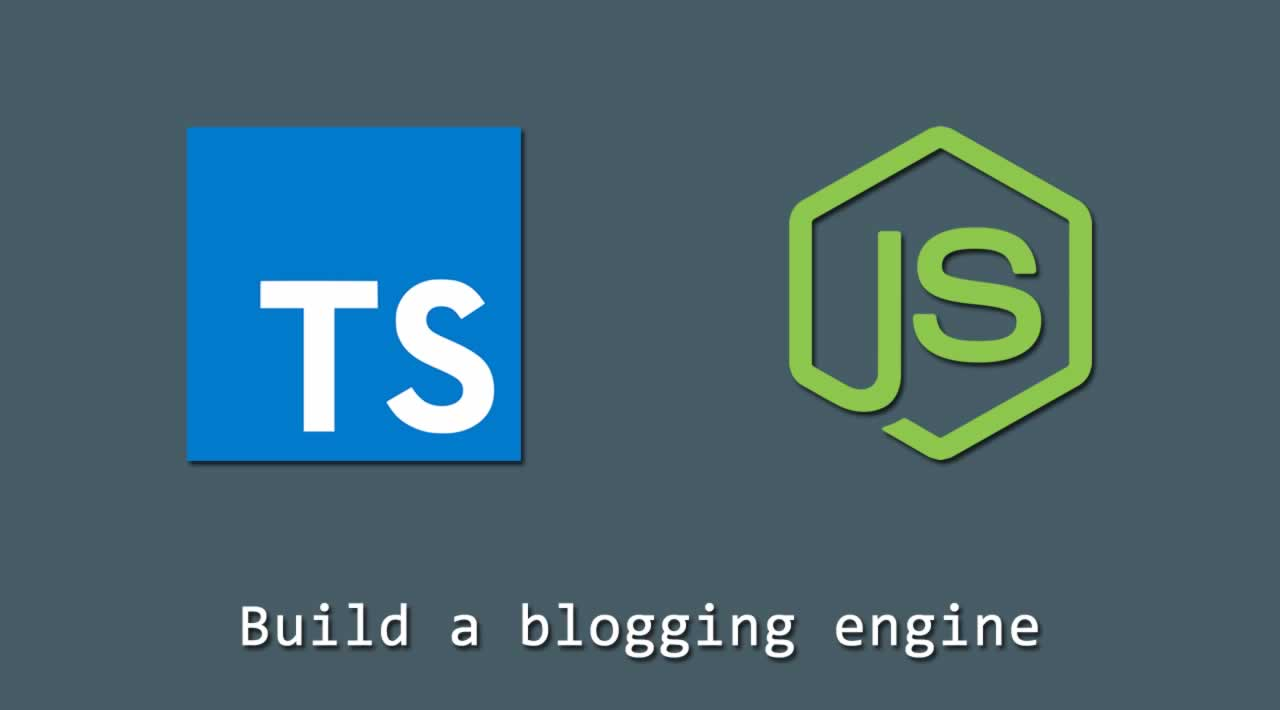 How to build a blogging engine using Node.js and TypeScript