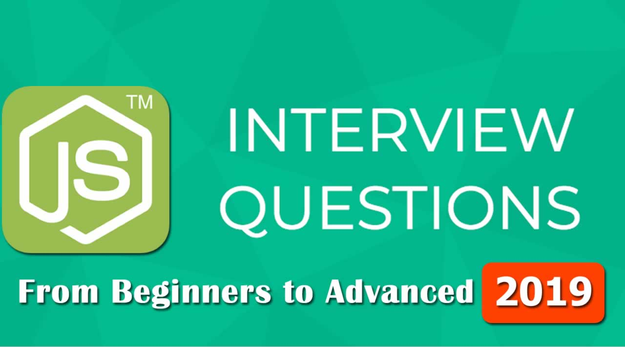 Best 50 Nodejs interview questions from Beginners to Advanced in 2019