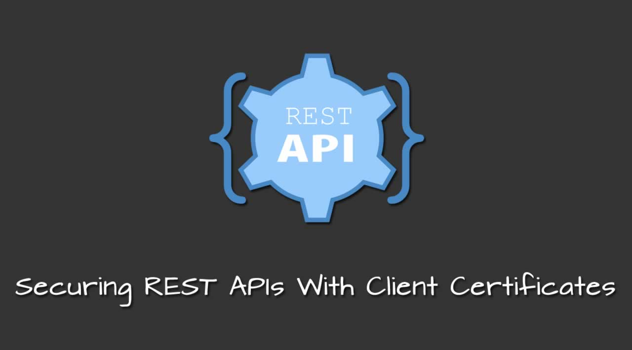 Securing REST APIs With Client Certificates