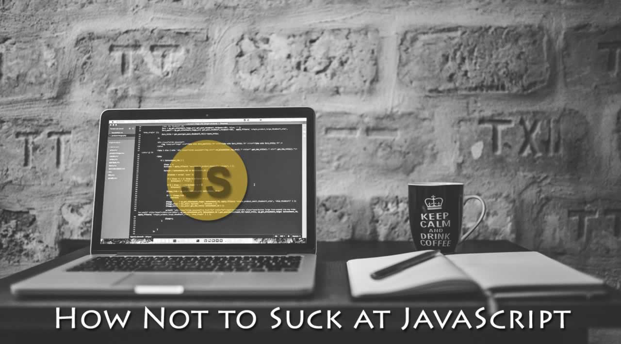 How Not to Suck at JavaScript