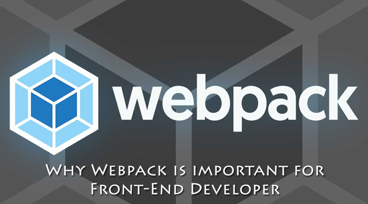 Why Webpack is important for Front-End Developer