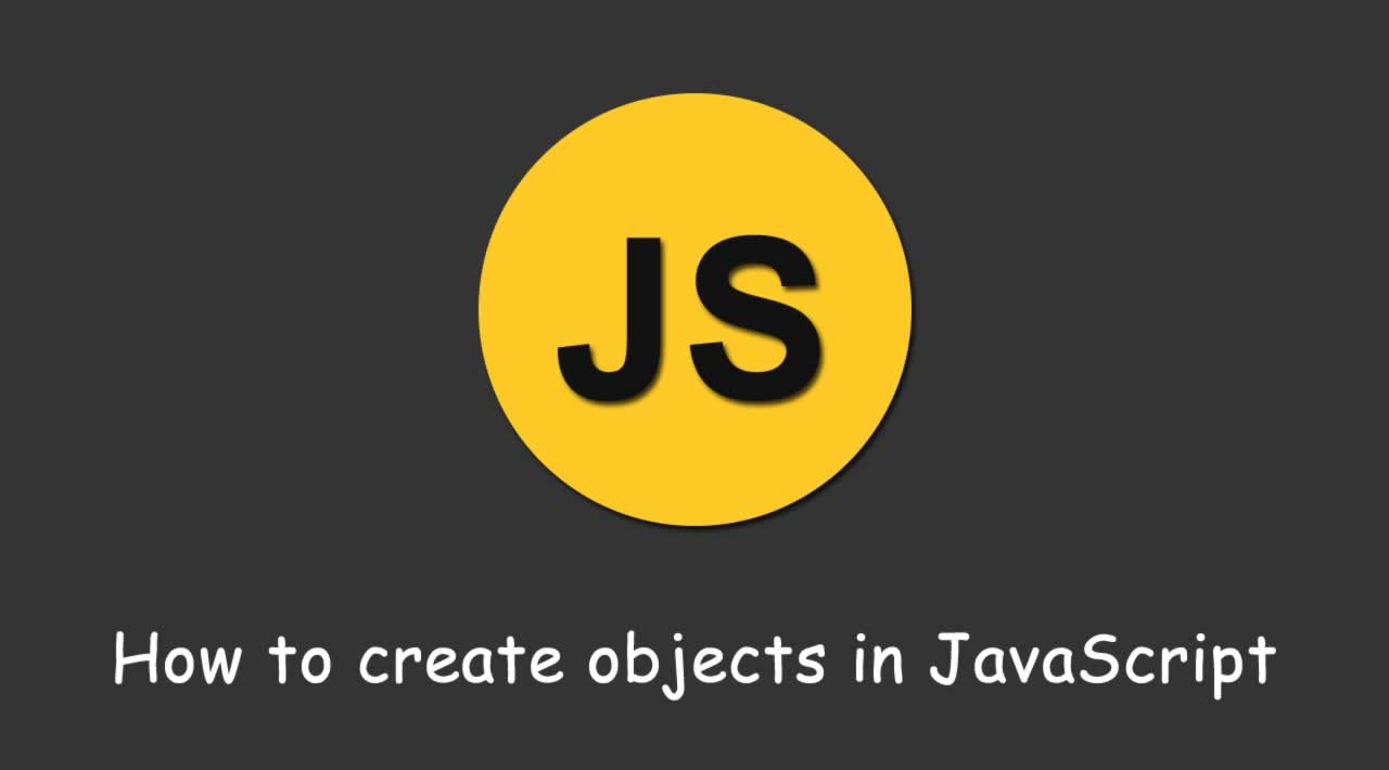 How to create objects in JavaScript