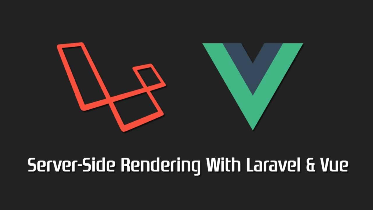 Advanced Server-Side Rendering With Laravel & Vue