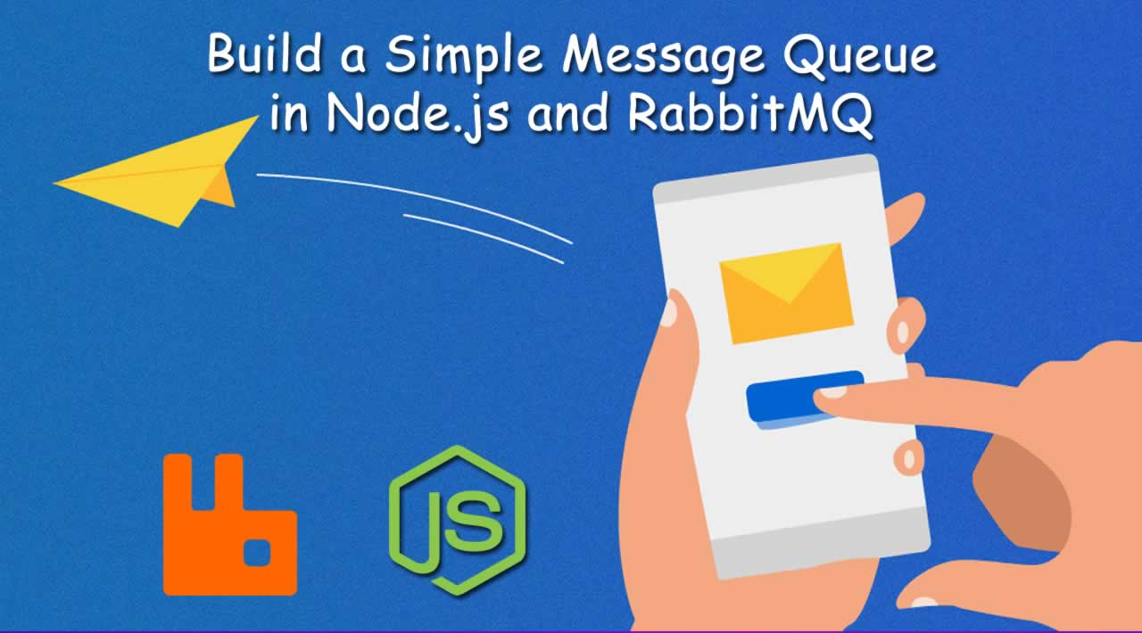 How to Build a Simple Message Queue in Node.js and RabbitMQ
