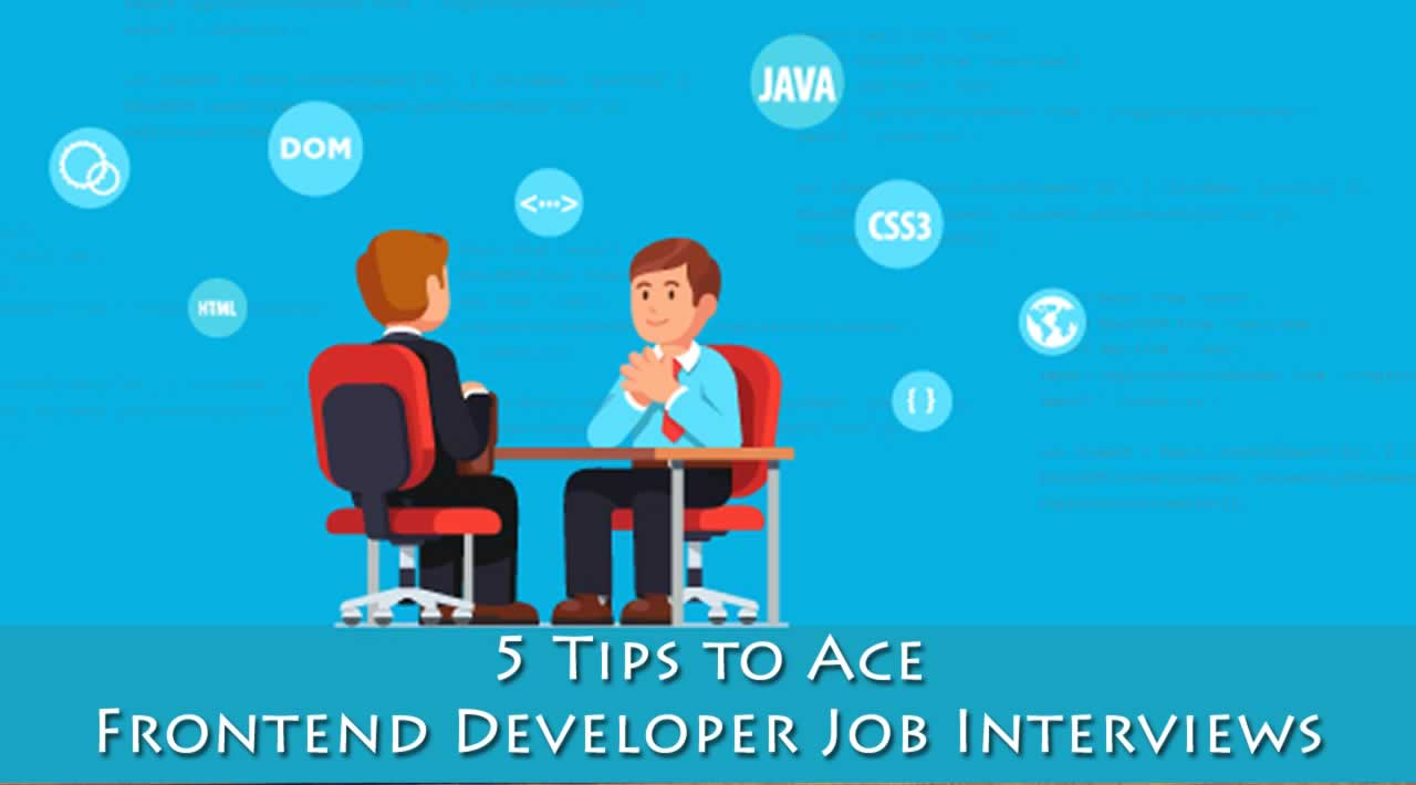 5 Tips to Ace Frontend Developer Job Interviews