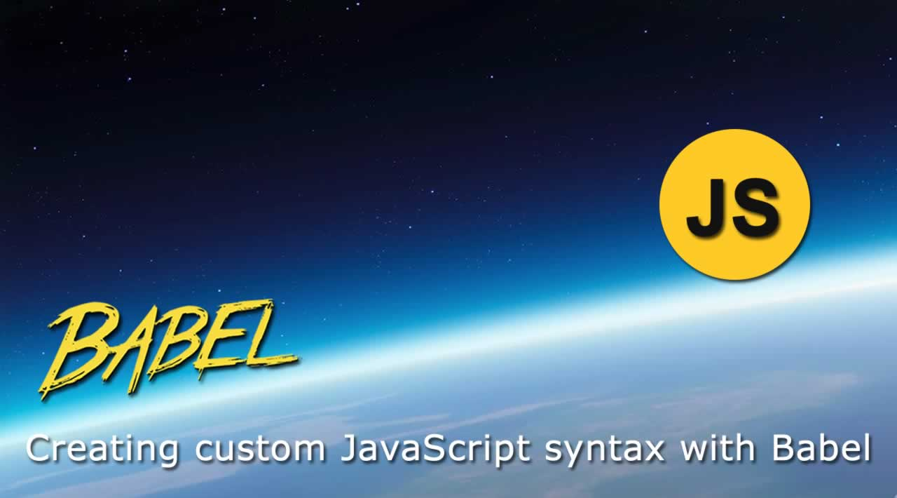 How to create a custom JavaScript syntax with Babel