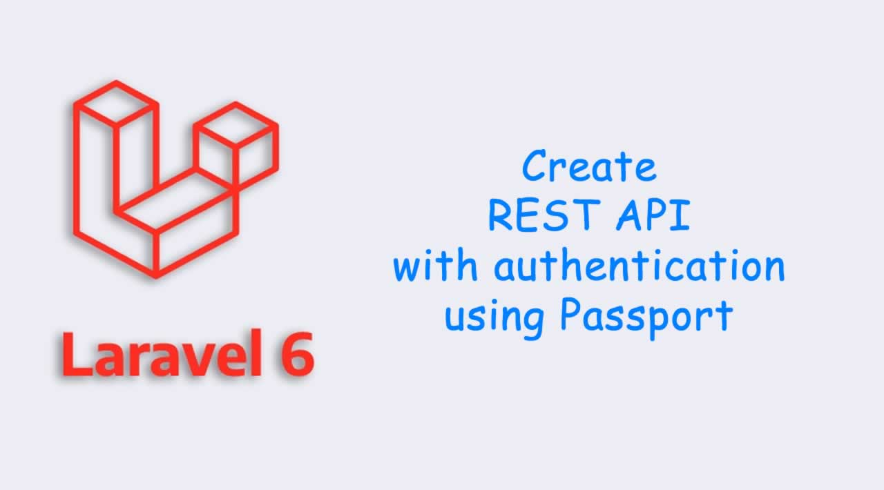 How to create REST API with authentication using Passport in Laravel 6