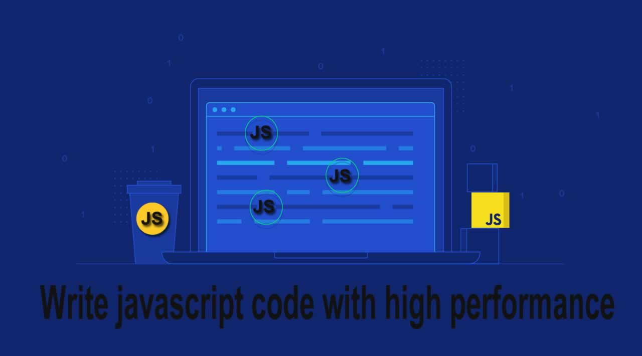Write javascript code with high performance