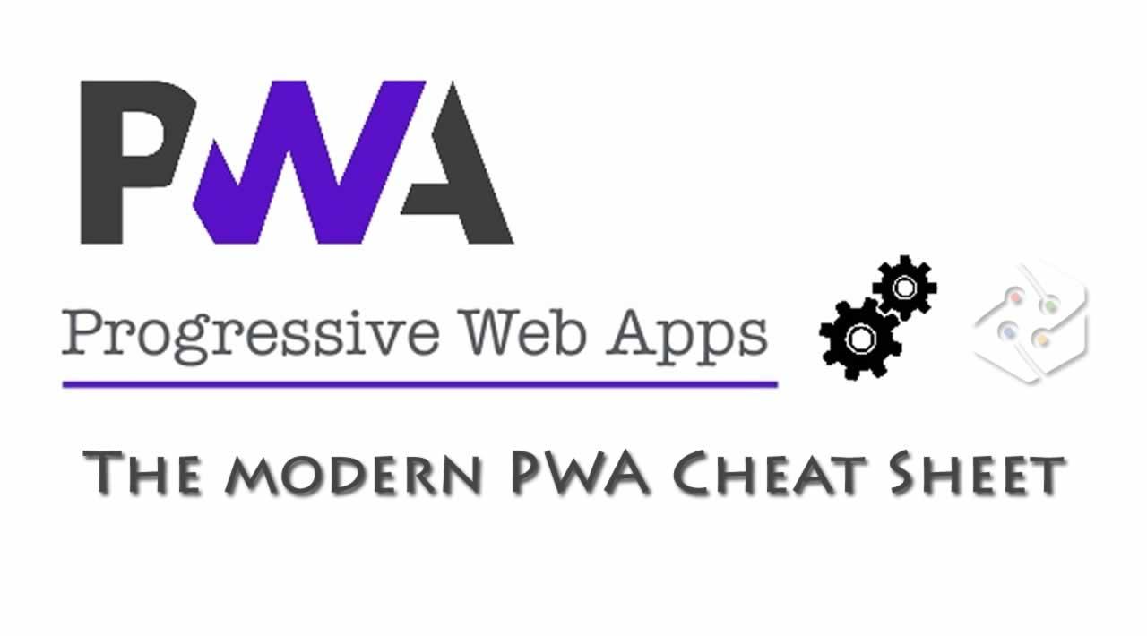 The modern PWA Cheat Sheet