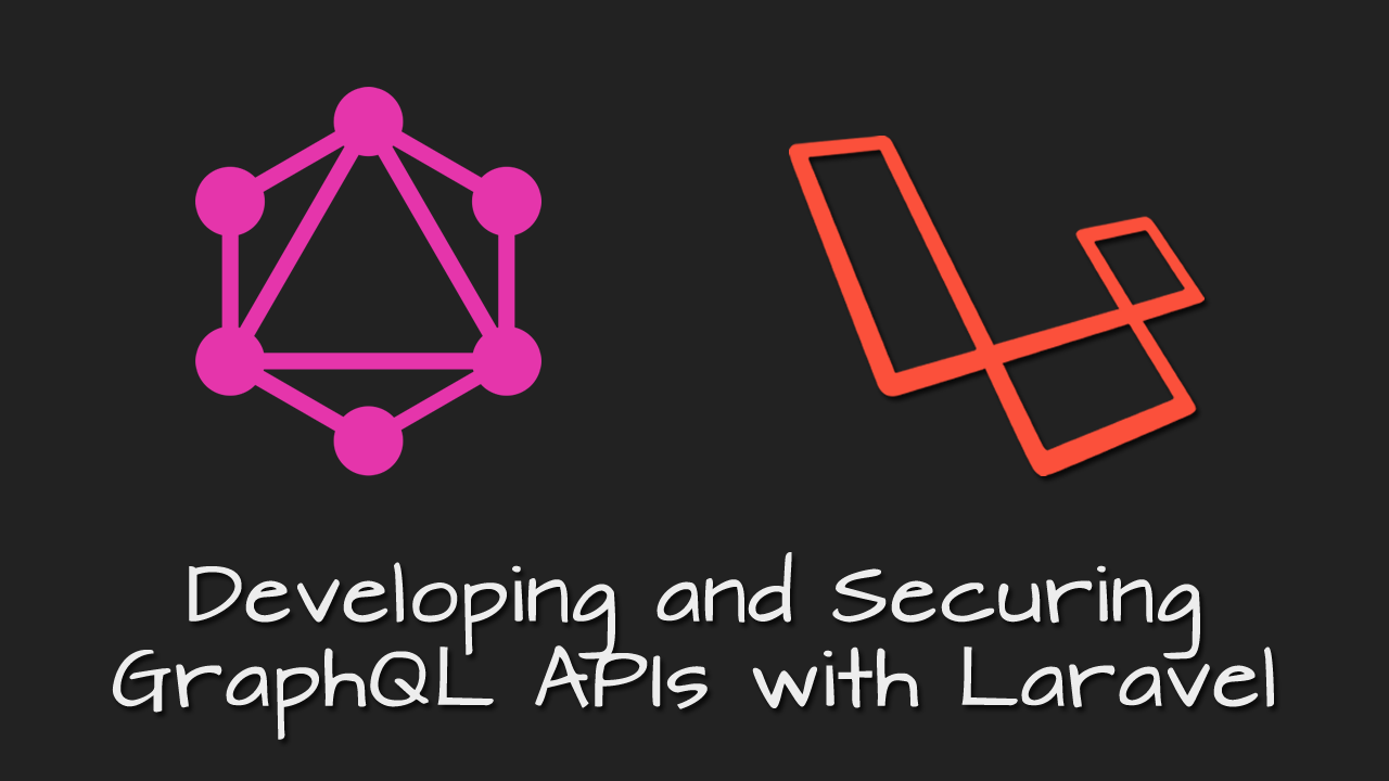 Developing and Securing GraphQL APIs with Laravel