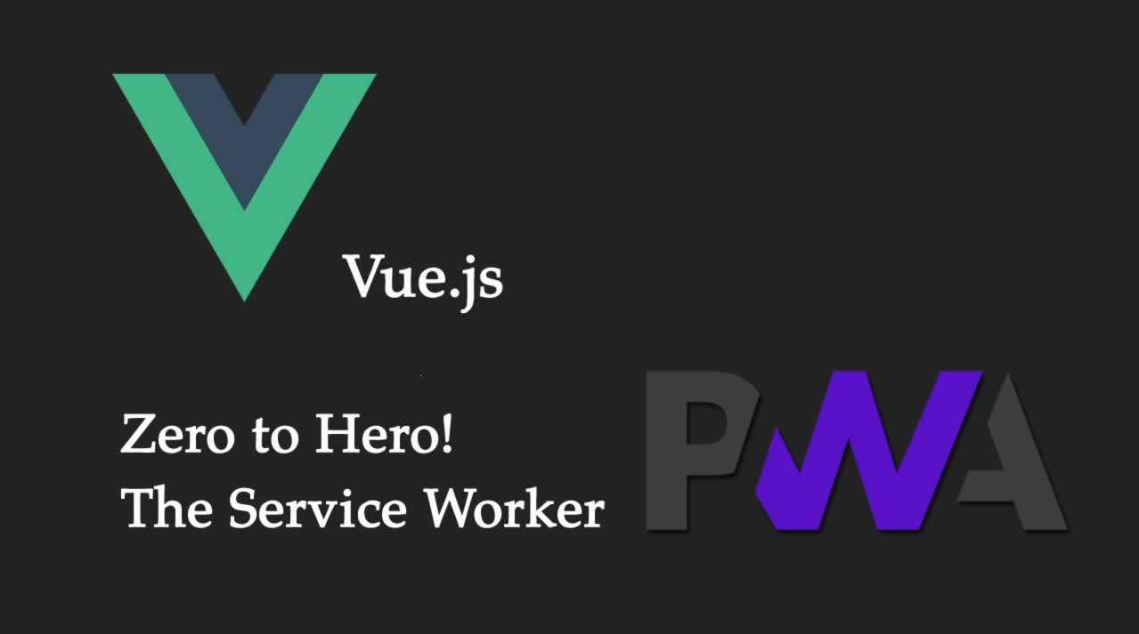 Build a Progressive Web App In VueJs, The Service Worker