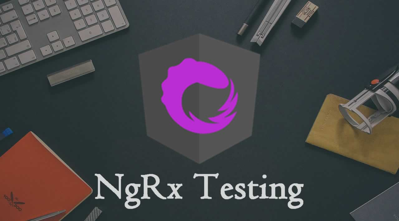 NgRx Testing - The Complete Guide