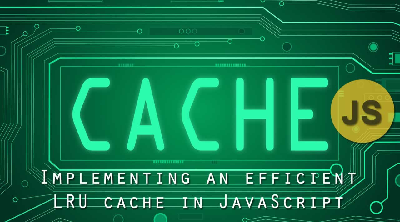 Implementing an efficient LRU cache in JavaScript