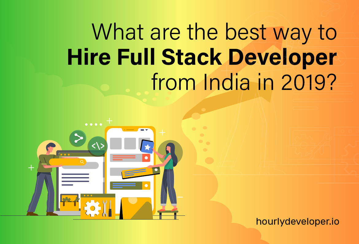 What is the best way to hire full stack developer from India in 2019?