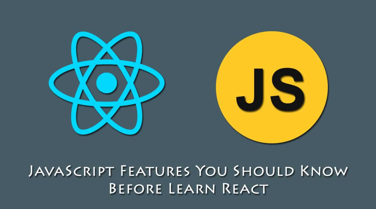JavaScript Features You Should Know Before Learn React